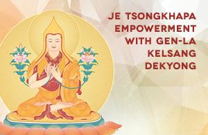 Je Tsonghkapa Empowerment with Gen-la Dekyong